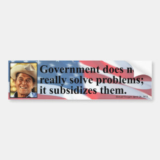Reagan: Government Subsidizes Problems Bumper Sticker