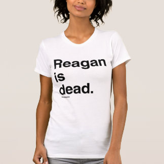 Reagan is dead Politiclothes Humor -.png Tshirt