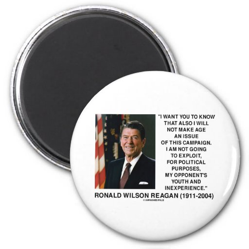 Reagan Not Make Age An Issue Campaign Youth Quote Magnet