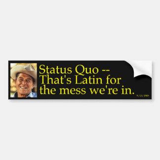 Reagan on the Status Quo Bumpersticker Bumper Sticker