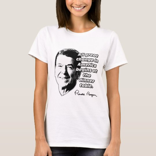 Reagan Quote Change Begins At The Dinner Table T-Shirt
