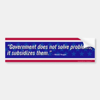 Reagan Quote - Government Does Not Solve Problems Bumper Sticker