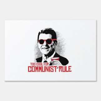 Reagan - Too Cool for Communist Rule Yard Signs