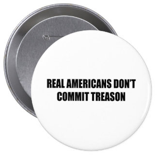 Real Americans don t commit treason Button