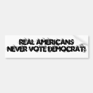 Real Americans never vote Democrat! Bumper Sticker