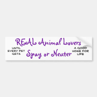 REAL Animal Lovers Spay or Neuter, Until every ... Car Bumper Sticker