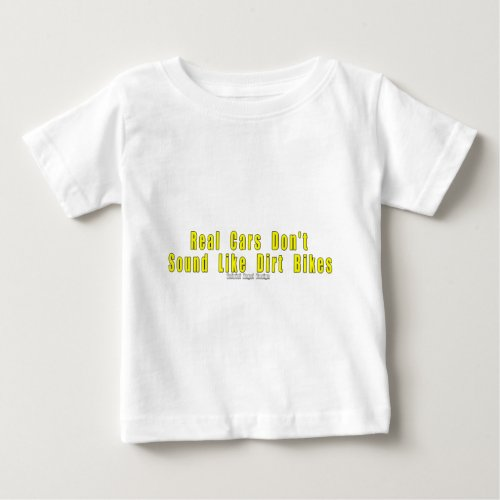Real Cars Dont Sound Like Dirt Bikes Baby T_Shirt