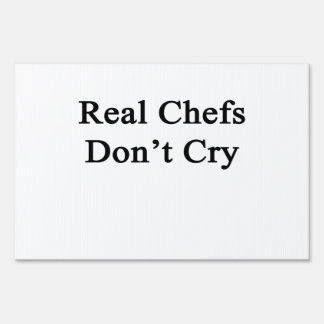 Real Chefs Don't Cry Signs