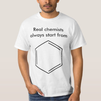 Real chemists always start from benzene! T-Shirt