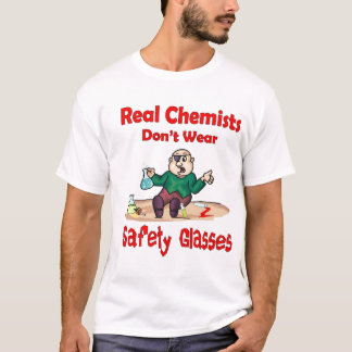 Real Chemists dont wear safety glasses T-Shirt