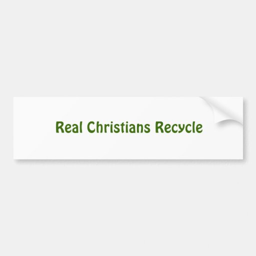 Real Christians Recycle Bumper Sticker
