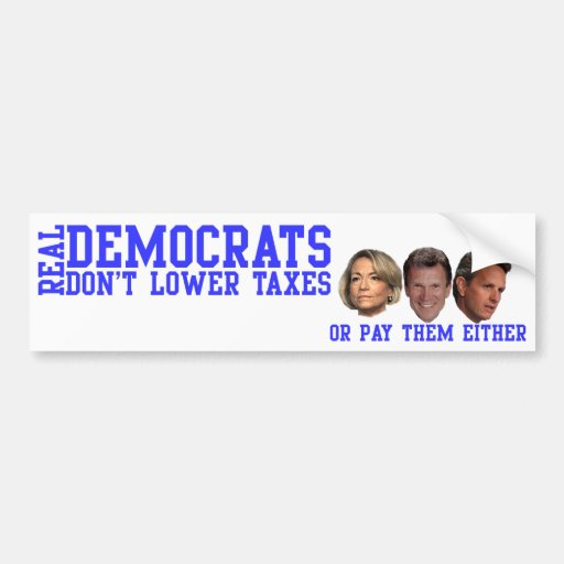 Real Democrats Don't Lower Taxes Bumper Stickers