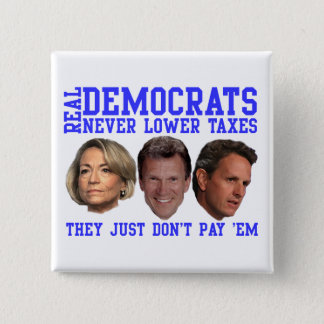 Real Democrats Don't Lower Taxes Pinback Button