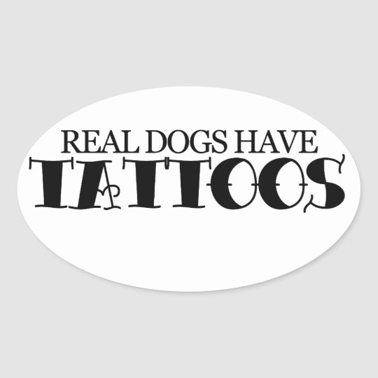 Real dogs have tattoos oval sticker