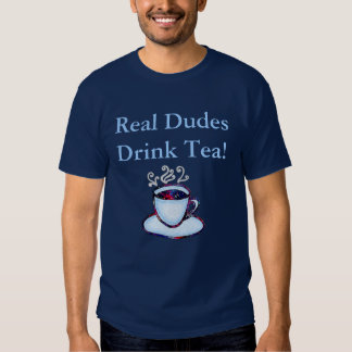 Real Dudes Drink Tea! T Shirt