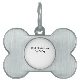 Real Electricians Don't Cry Pet Name Tag