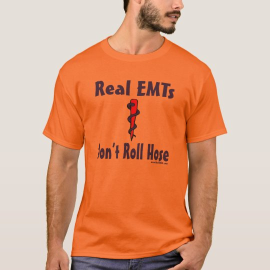 Real EMTs Dont Roll Hose Shirt