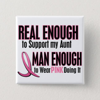 Real Enough Man Enough 1 AUNT Breast Cancer Pinback Button