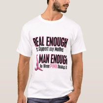 Real Enough Man Enough 1 MOTHER Breast Cancer T-Shirt