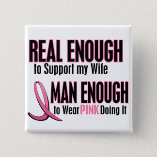 Real Enough Man Enough 1 Wife Breast Cancer Button