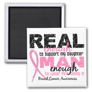 Real Enough Man Enough Daughter 2 Breast Cancer 2 Inch Square Magnet