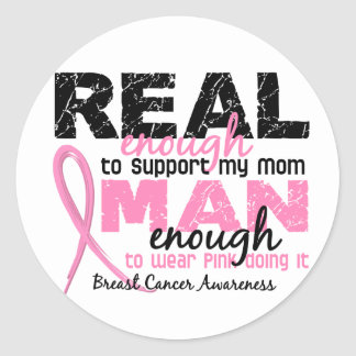 Real Enough Man Enough Mom 2 Breast Cancer Classic Round Sticker