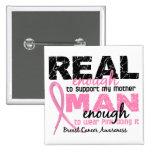 Real Enough Man Enough Mother 2 Breast Cancer Pin