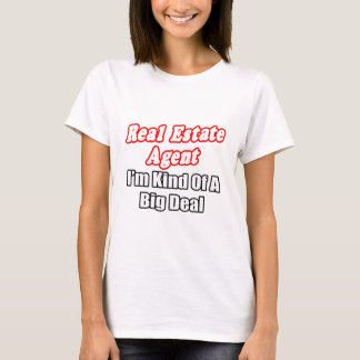 Real Estate Agent...Kind of a Big Deal T-Shirt
