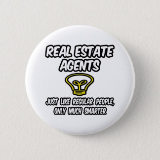 Real Estate Agents...Regular People, Only Smarter Button