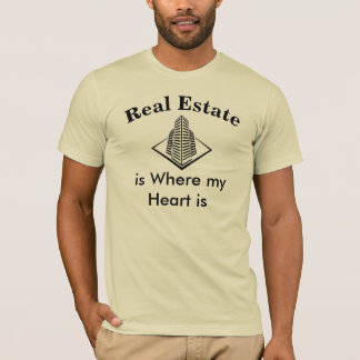Real Estate is Where my Heart Humorous T-Shirt