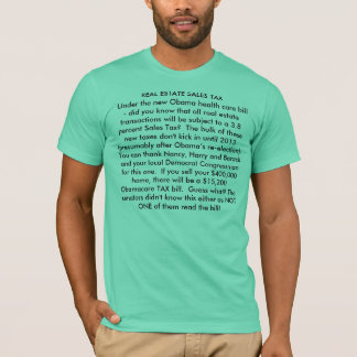 REAL ESTATE SALES TAX Under the new Obama healt... T-Shirt