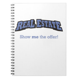 Real Estate - Show me the Offer! Spiral Notebook