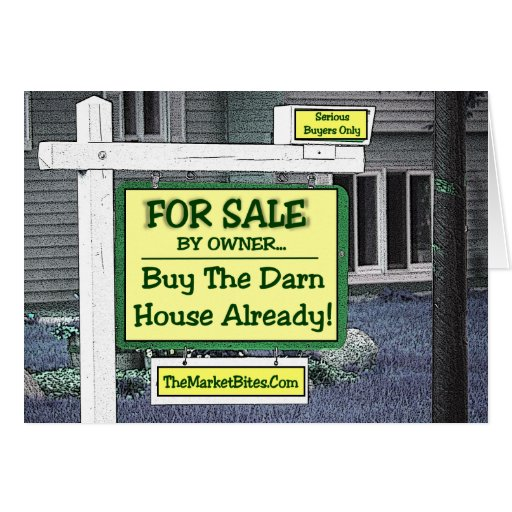 Real Estate Slump..BUY THE DARN HOUSE ALREADY! Greeting Card