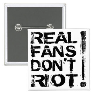Real Fans Don't Riot! Buttons