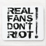 Real Fans Don't Riot! Mouse Pad
