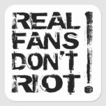 Real Fans Don't Riot! Square Sticker