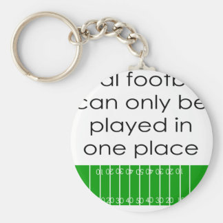 Real Football Can Only Be Played In One Place Key Chains