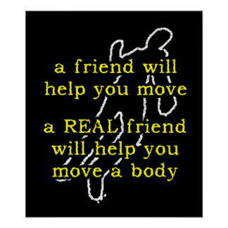 Real Friend Move Body Funny Poster Humor