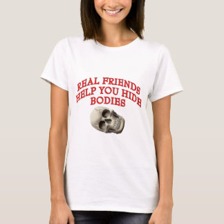 Real Friends Help You Hide Bodies T-Shirt