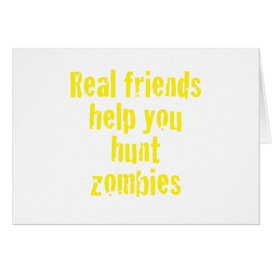 Real Friends Help you Hunt Zombies Card