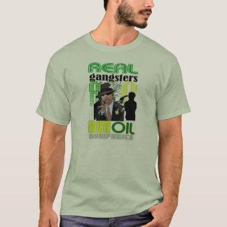REAL GANGSTERS RUN OIL COMPANIES T-Shirt