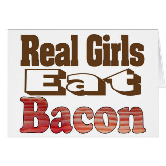 Real Girls Eat Bacon Greeting Card