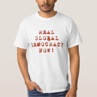 """Real Global Democracy Now"" T-Shirt"