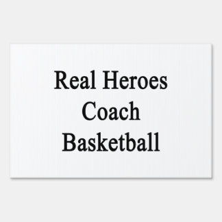 Real Heroes Coach Basketball Lawn Signs