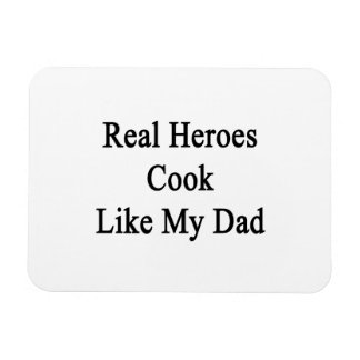 Real Heroes Cook Like My Dad Flexible Magnet