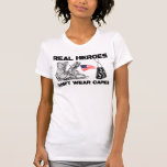 Real Heroes Don't Wear Capes! T-Shirt