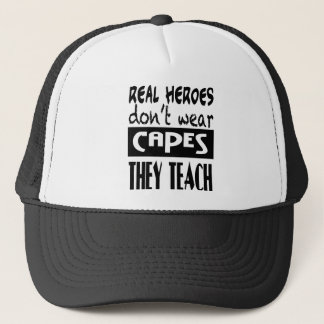 Real Heroes don't wear capes they teach Tshirt Trucker Hat