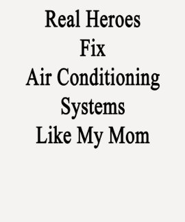 Real Heroes Fix Air Conditioning Systems Like My M T Shirts