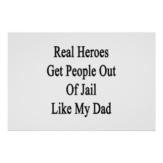 Real Heroes Get People Out Of Jail Like My Dad Posters