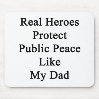 Real Heroes Protect Public Peace Like My Dad Mouse Pad